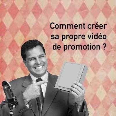 Comment créer sa propre vidéo promotionnelle?