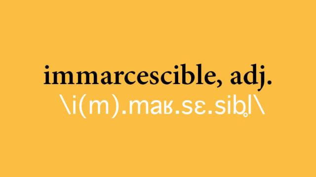 Immarcescible, adj.